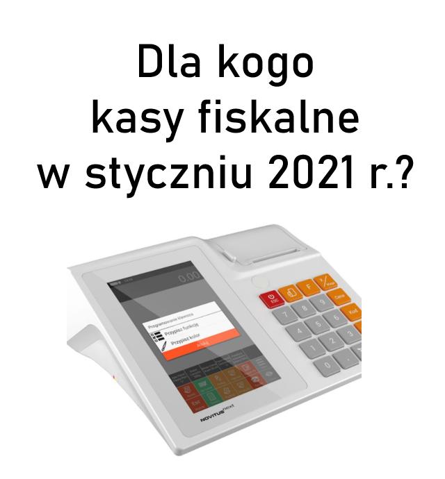 Dla kogo kasy fiskalne online w styczniu 2021 r.?